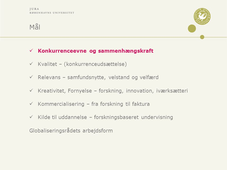 Mål Konkurrenceevne og sammenhængskraft Kvalitet – (konkurrenceudsættelse) Relevans – samfundsnytte, velstand og velfærd Kreativitet, Fornyelse – forskning, innovation, iværksætteri Kommercialisering – fra forskning til faktura Kilde til uddannelse – forskningsbaseret undervisning Globaliseringsrådets arbejdsform