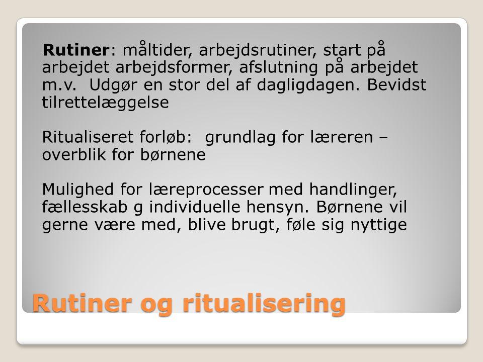 Rutiner og ritualisering Rutiner: måltider, arbejdsrutiner, start på arbejdet arbejdsformer, afslutning på arbejdet m.v.