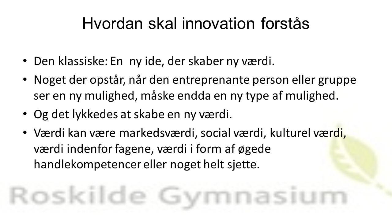 Hvordan skal innovation forstås Den klassiske: En ny ide, der skaber ny værdi.