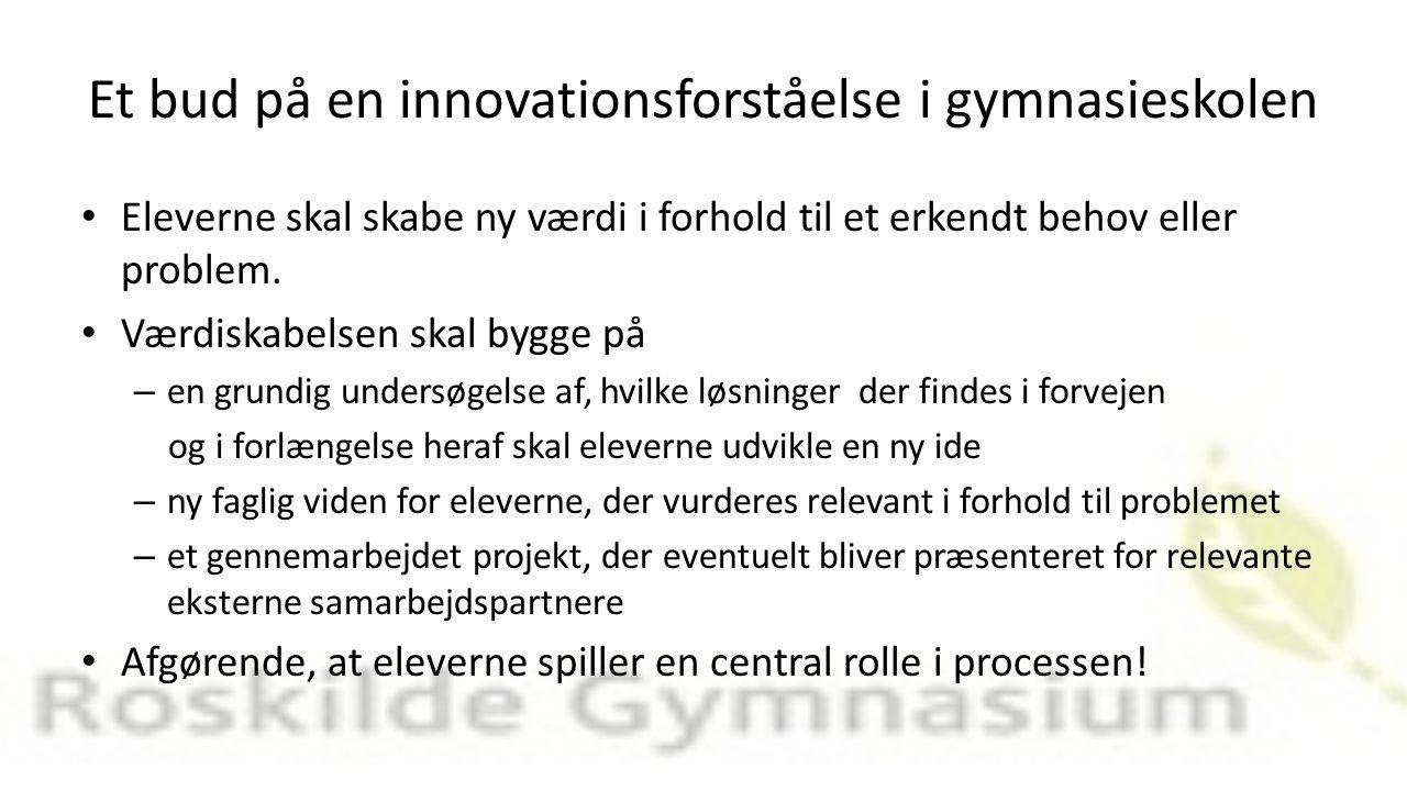 Et bud på en innovationsforståelse i gymnasieskolen Eleverne skal skabe ny værdi i forhold til et erkendt behov eller problem.
