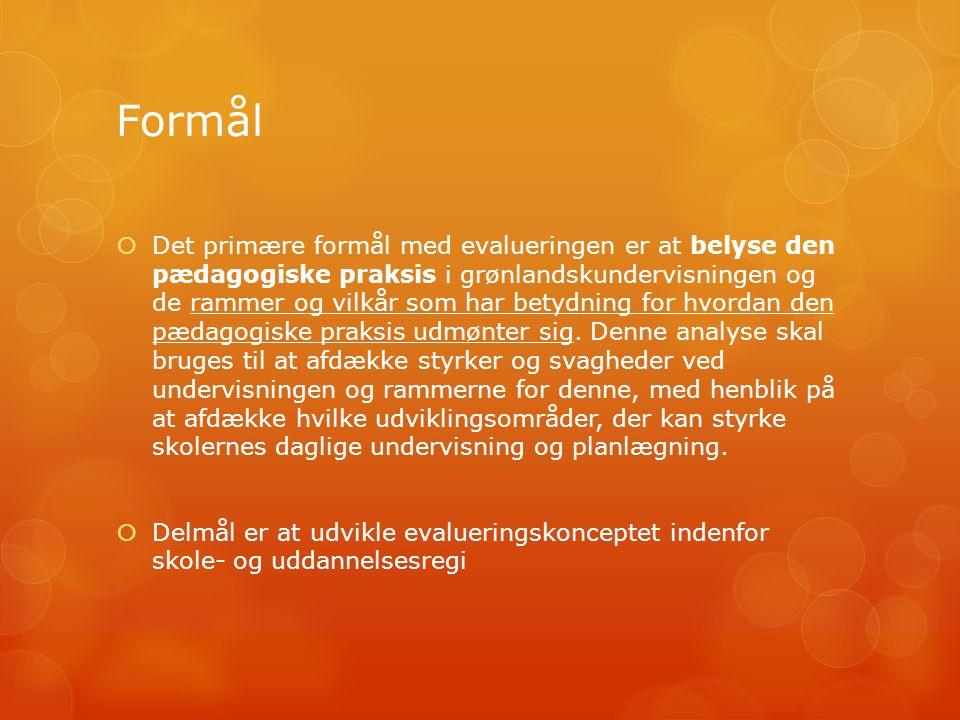 Formål  Det primære formål med evalueringen er at belyse den pædagogiske praksis i grønlandskundervisningen og de rammer og vilkår som har betydning for hvordan den pædagogiske praksis udmønter sig.