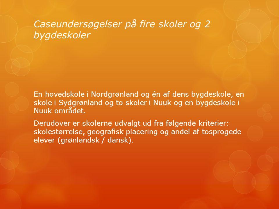 Caseundersøgelser på fire skoler og 2 bygdeskoler En hovedskole i Nordgrønland og én af dens bygdeskole, en skole i Sydgrønland og to skoler i Nuuk og en bygdeskole i Nuuk området.
