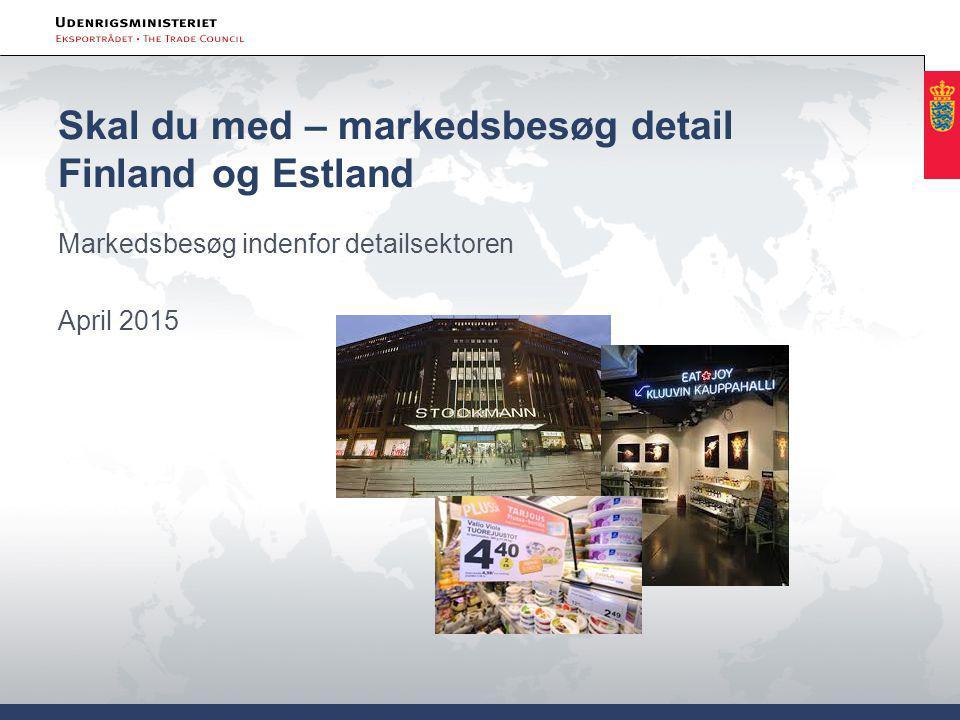 Skal du med – markedsbesøg detail Finland og Estland Markedsbesøg indenfor detailsektoren April 2015