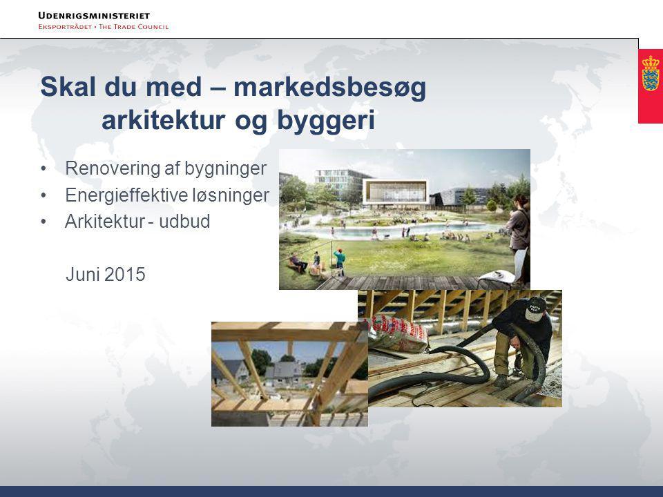 Skal du med – markedsbesøg arkitektur og byggeri Renovering af bygninger Energieffektive løsninger Arkitektur - udbud Juni 2015