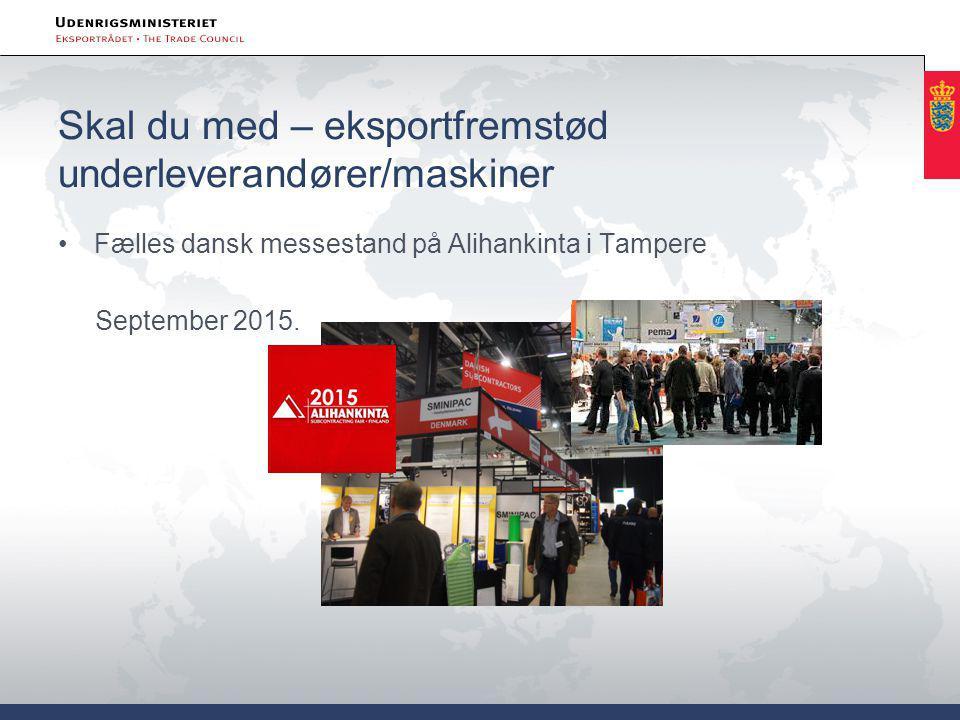 Skal du med – eksportfremstød underleverandører/maskiner Fælles dansk messestand på Alihankinta i Tampere September 2015.