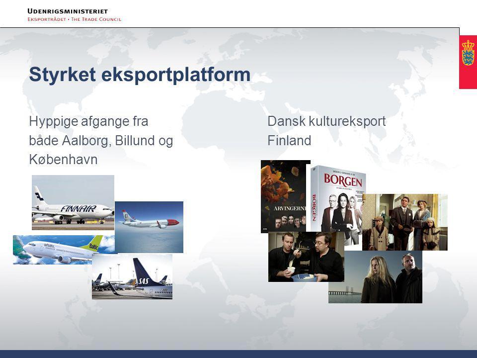 Styrket eksportplatform Hyppige afgange fraDansk kultureksport både Aalborg, Billund og Finland København