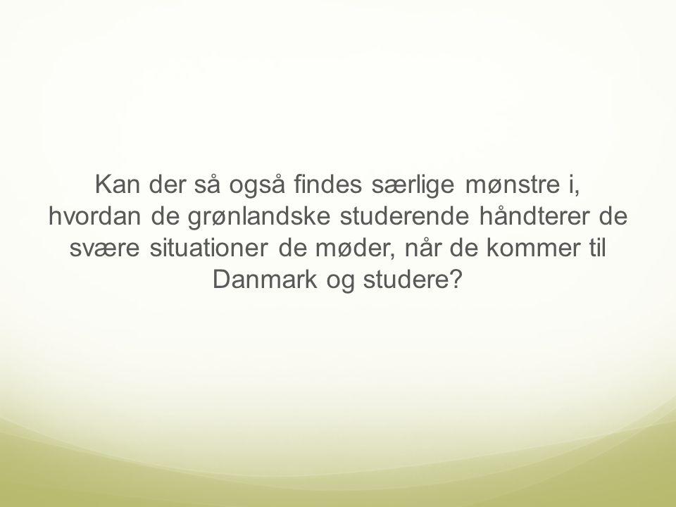Kan der så også findes særlige mønstre i, hvordan de grønlandske studerende håndterer de svære situationer de møder, når de kommer til Danmark og studere