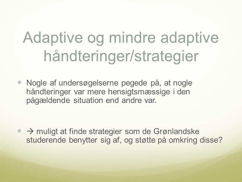 Adaptive og mindre adaptive håndteringer/strategier Nogle af undersøgelserne pegede på, at nogle håndteringer var mere hensigtsmæssige i den pågældende situation end andre var.