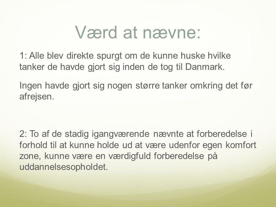 Værd at nævne: 1: Alle blev direkte spurgt om de kunne huske hvilke tanker de havde gjort sig inden de tog til Danmark.