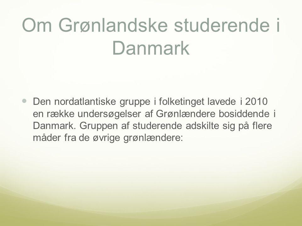Om Grønlandske studerende i Danmark Den nordatlantiske gruppe i folketinget lavede i 2010 en række undersøgelser af Grønlændere bosiddende i Danmark.