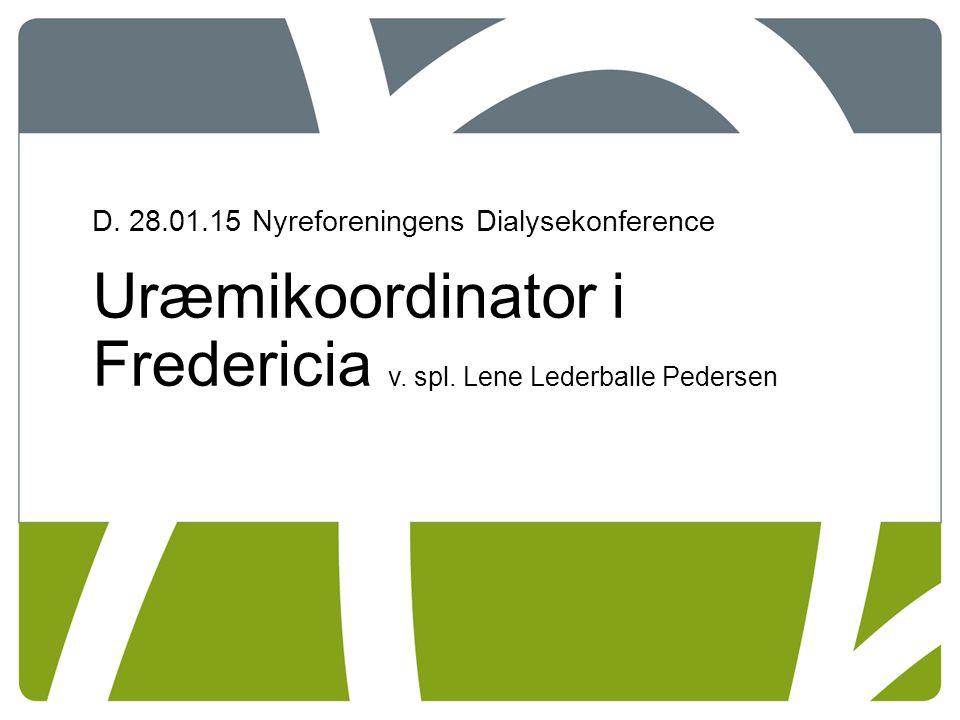 D. 28.01.15 Nyreforeningens Dialysekonference Uræmikoordinator i Fredericia v.