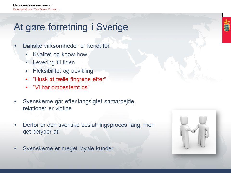 At gøre forretning i Sverige Danske virksomheder er kendt for Kvalitet og know-how Levering til tiden Fleksibilitet og udvikling Husk at tælle fingrene efter Vi har ombestemt os Svenskerne går efter langsigtet samarbejde, relationer er vigtige.