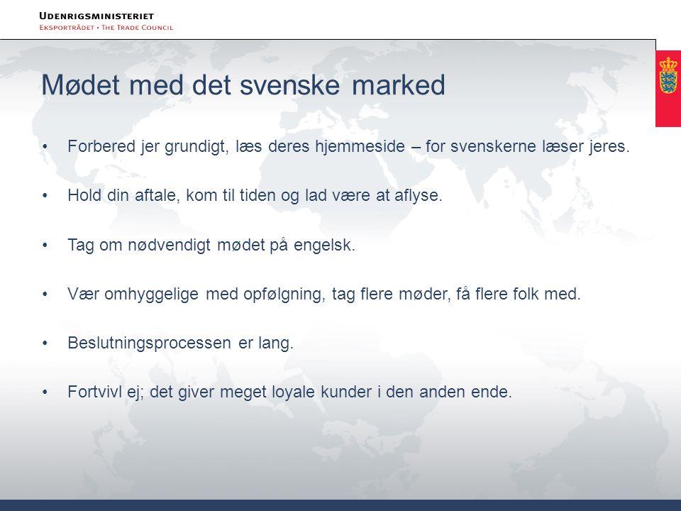 Mødet med det svenske marked Forbered jer grundigt, læs deres hjemmeside – for svenskerne læser jeres.