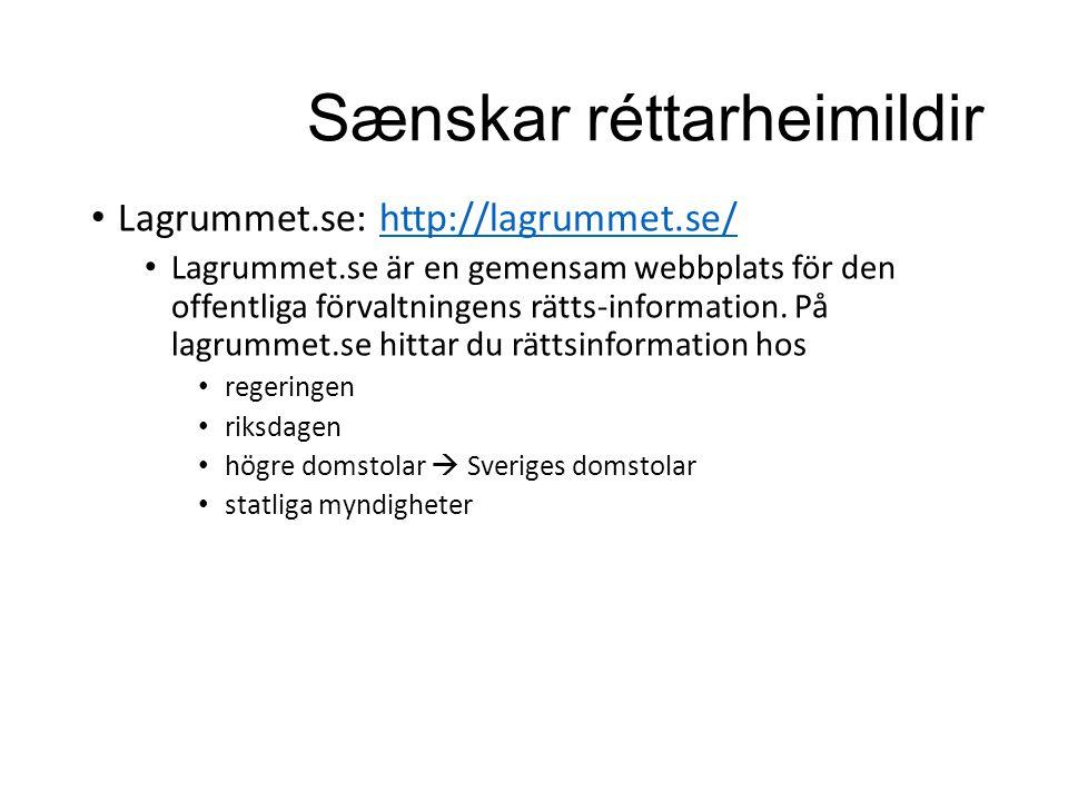 Sænskar réttarheimildir Lagrummet.se: http://lagrummet.se/http://lagrummet.se/ Lagrummet.se är en gemensam webbplats för den offentliga förvaltningens rätts-information.