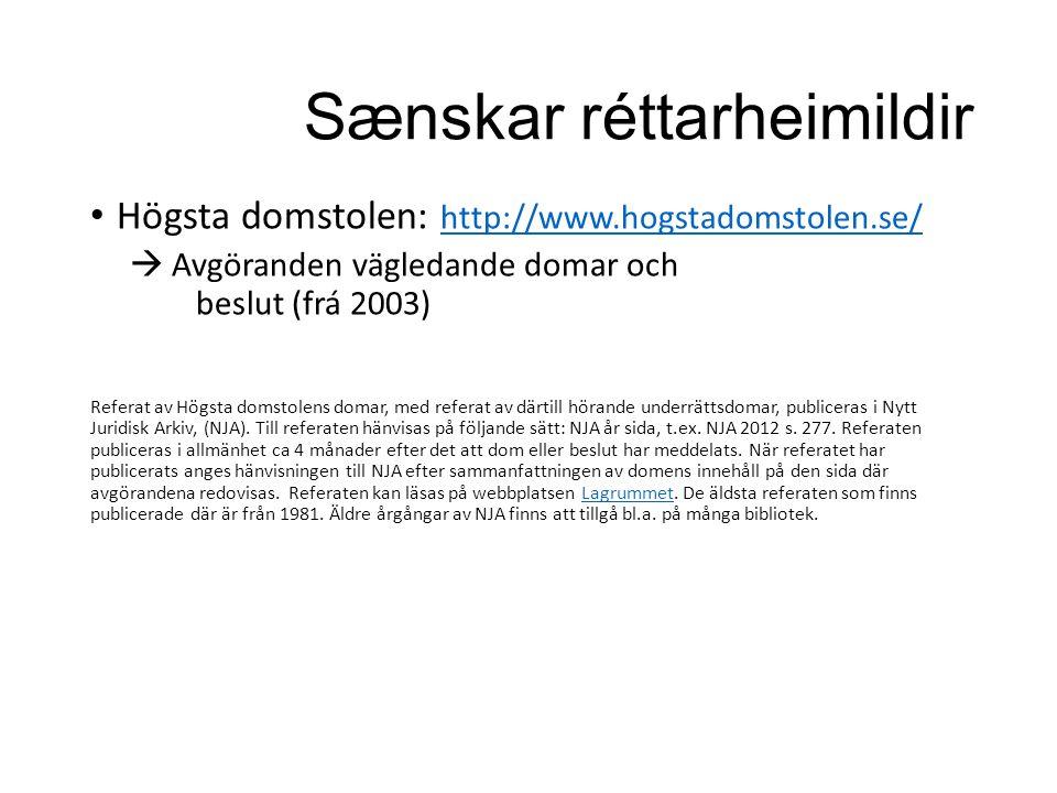 Sænskar réttarheimildir Högsta domstolen: http://www.hogstadomstolen.se/ http://www.hogstadomstolen.se/  Avgöranden vägledande domar och beslut (frá 2003) Referat av Högsta domstolens domar, med referat av därtill hörande underrättsdomar, publiceras i Nytt Juridisk Arkiv, (NJA).