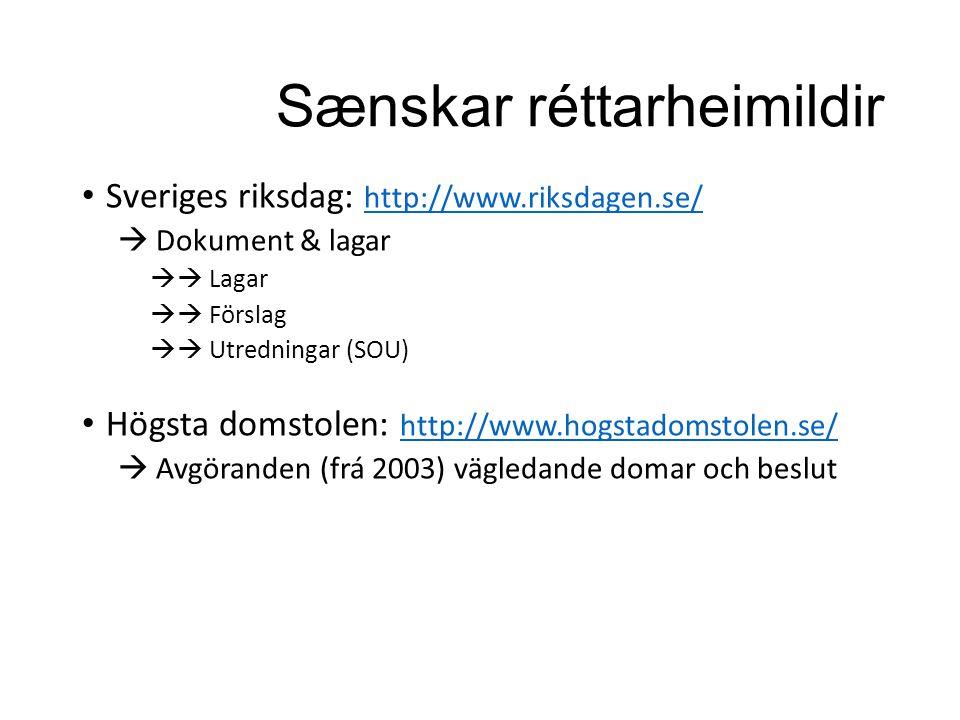 Sænskar réttarheimildir Sveriges riksdag: http://www.riksdagen.se/ http://www.riksdagen.se/  Dokument & lagar  Lagar  Förslag  Utredningar (SOU) Högsta domstolen: http://www.hogstadomstolen.se/ http://www.hogstadomstolen.se/  Avgöranden (frá 2003) vägledande domar och beslut