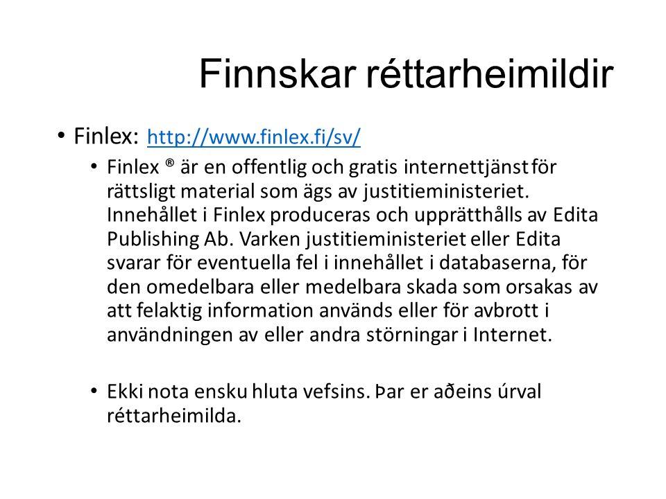 Finnskar réttarheimildir Finlex: http://www.finlex.fi/sv/ http://www.finlex.fi/sv/ Finlex ® är en offentlig och gratis internettjänst för rättsligt material som ägs av justitieministeriet.