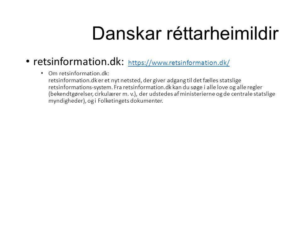 Danskar réttarheimildir retsinformation.dk: https://www.retsinformation.dk/ https://www.retsinformation.dk/ Om retsinformation.dk: retsinformation.dk er et nyt netsted, der giver adgang til det fælles statslige retsinformations-system.