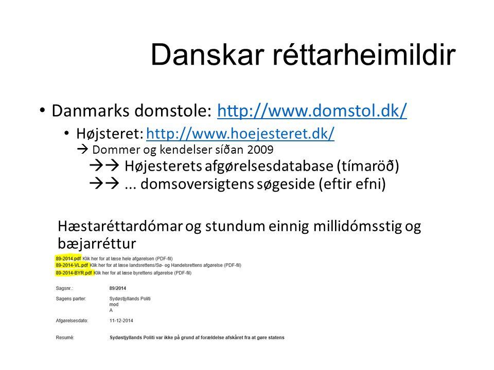 Danskar réttarheimildir Danmarks domstole: http://www.domstol.dk/http://www.domstol.dk/ Højsteret: http://www.hoejesteret.dk/  Dommer og kendelser síðan 2009  Højesterets afgørelsesdatabase (tímaröð) ...