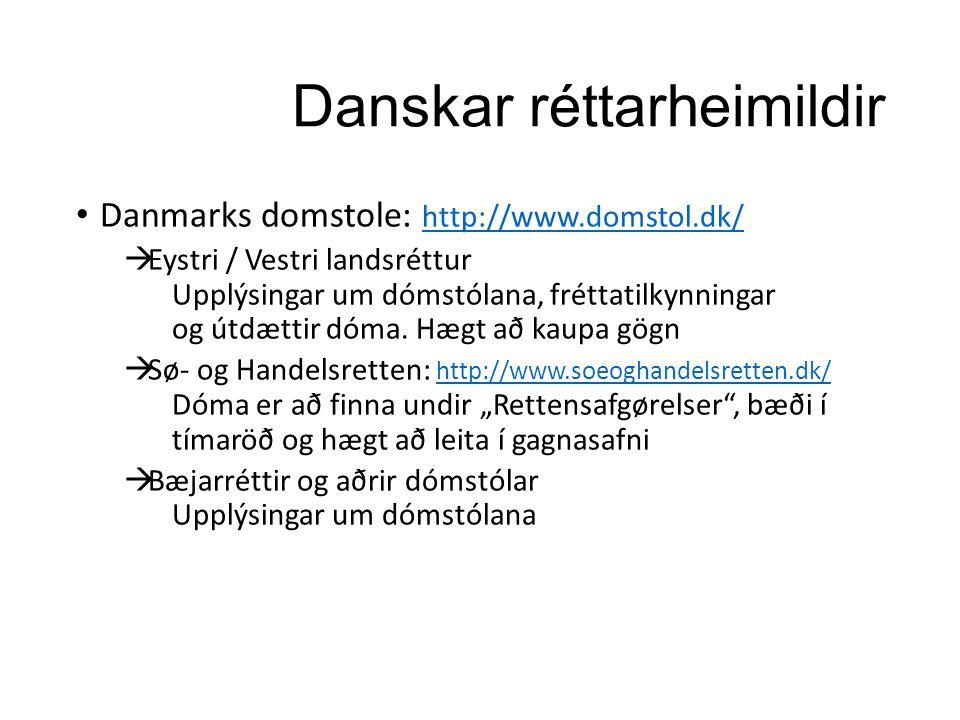 Danskar réttarheimildir Danmarks domstole: http://www.domstol.dk/ http://www.domstol.dk/  Eystri / Vestri landsréttur Upplýsingar um dómstólana, fréttatilkynningar og útdættir dóma.