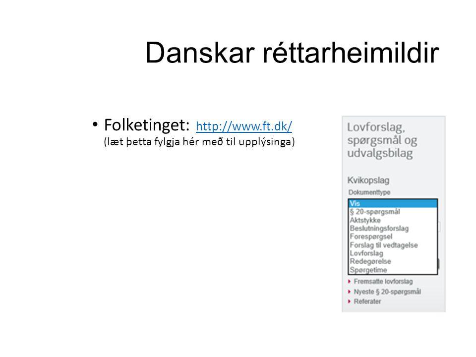 Danskar réttarheimildir Folketinget: http://www.ft.dk/ (læt þetta fylgja hér með til upplýsinga) http://www.ft.dk/