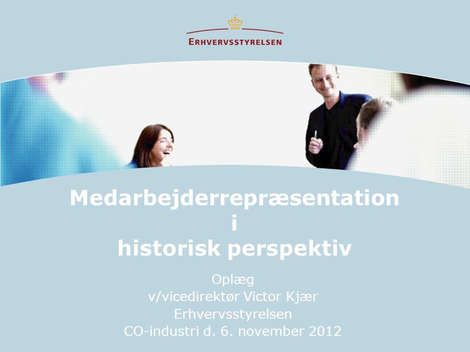 Medarbejderrepræsentation i historisk perspektiv Oplæg v/vicedirektør Victor Kjær Erhvervsstyrelsen CO-industri d.