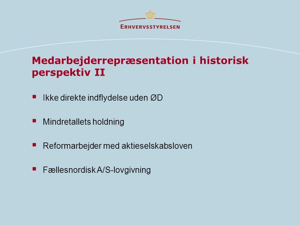 Medarbejderrepræsentation i historisk perspektiv II  Ikke direkte indflydelse uden ØD  Mindretallets holdning  Reformarbejder med aktieselskabsloven  Fællesnordisk A/S-lovgivning