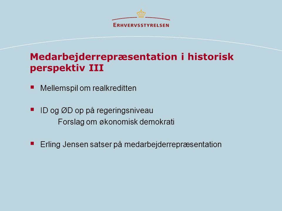 Medarbejderrepræsentation i historisk perspektiv III  Mellemspil om realkreditten  ID og ØD op på regeringsniveau Forslag om økonomisk demokrati  Erling Jensen satser på medarbejderrepræsentation