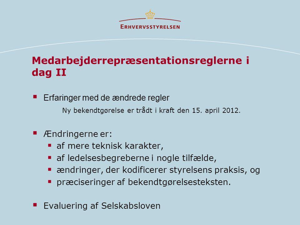 Medarbejderrepræsentationsreglerne i dag II  Erfaringer med de ændrede regler Ny bekendtgørelse er trådt i kraft den 15.