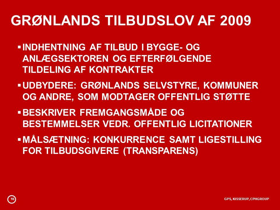 16GPS, KISSERUP, CPHGROUP GRØNLANDS TILBUDSLOV AF 2009  INDHENTNING AF TILBUD I BYGGE- OG ANLÆGSEKTOREN OG EFTERFØLGENDE TILDELING AF KONTRAKTER  UDBYDERE: GRØNLANDS SELVSTYRE, KOMMUNER OG ANDRE, SOM MODTAGER OFFENTLIG STØTTE  BESKRIVER FREMGANGSMÅDE OG BESTEMMELSER VEDR.