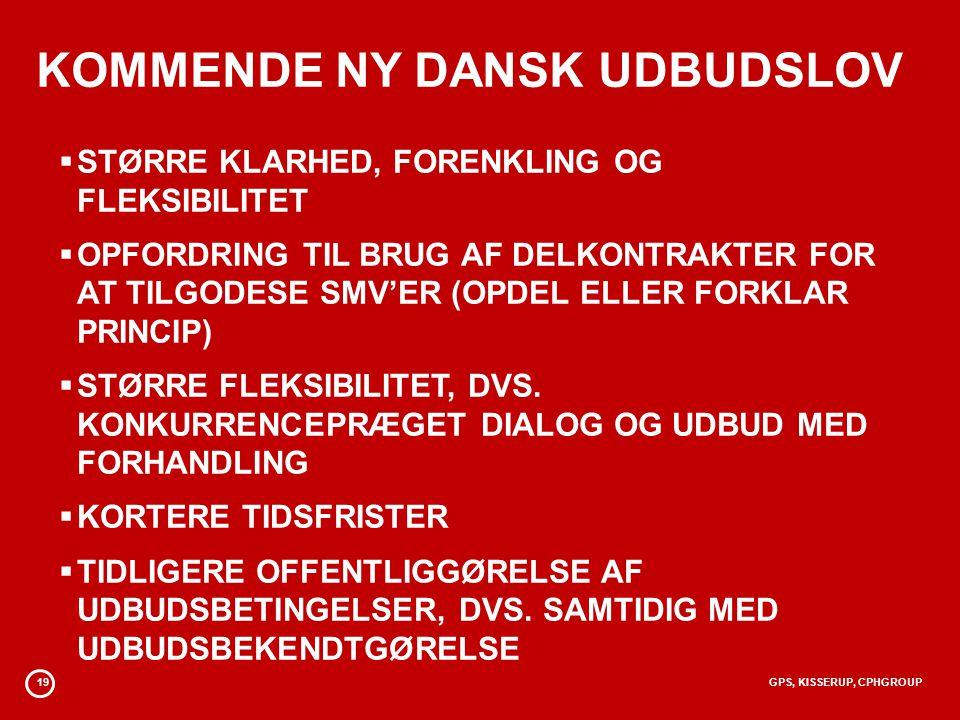 19GPS, KISSERUP, CPHGROUP KOMMENDE NY DANSK UDBUDSLOV  STØRRE KLARHED, FORENKLING OG FLEKSIBILITET  OPFORDRING TIL BRUG AF DELKONTRAKTER FOR AT TILGODESE SMV'ER (OPDEL ELLER FORKLAR PRINCIP)  STØRRE FLEKSIBILITET, DVS.