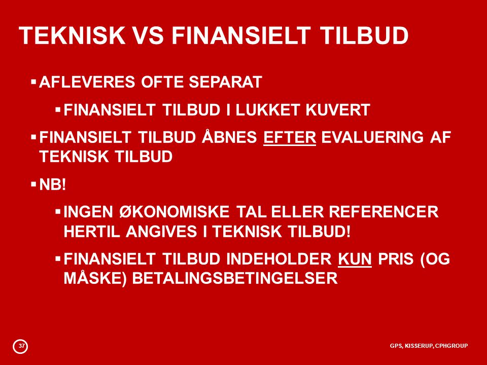 37GPS, KISSERUP, CPHGROUP TEKNISK VS FINANSIELT TILBUD  AFLEVERES OFTE SEPARAT  FINANSIELT TILBUD I LUKKET KUVERT  FINANSIELT TILBUD ÅBNES EFTER EVALUERING AF TEKNISK TILBUD  NB.