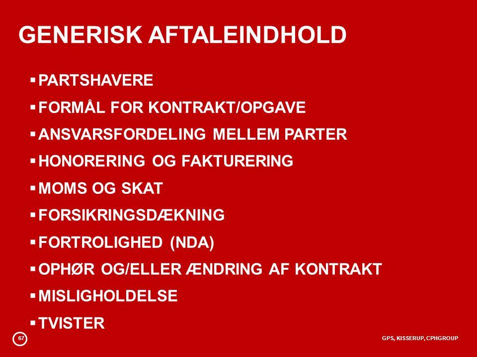 67GPS, KISSERUP, CPHGROUP GENERISK AFTALEINDHOLD  PARTSHAVERE  FORMÅL FOR KONTRAKT/OPGAVE  ANSVARSFORDELING MELLEM PARTER  HONORERING OG FAKTURERING  MOMS OG SKAT  FORSIKRINGSDÆKNING  FORTROLIGHED (NDA)  OPHØR OG/ELLER ÆNDRING AF KONTRAKT  MISLIGHOLDELSE  TVISTER