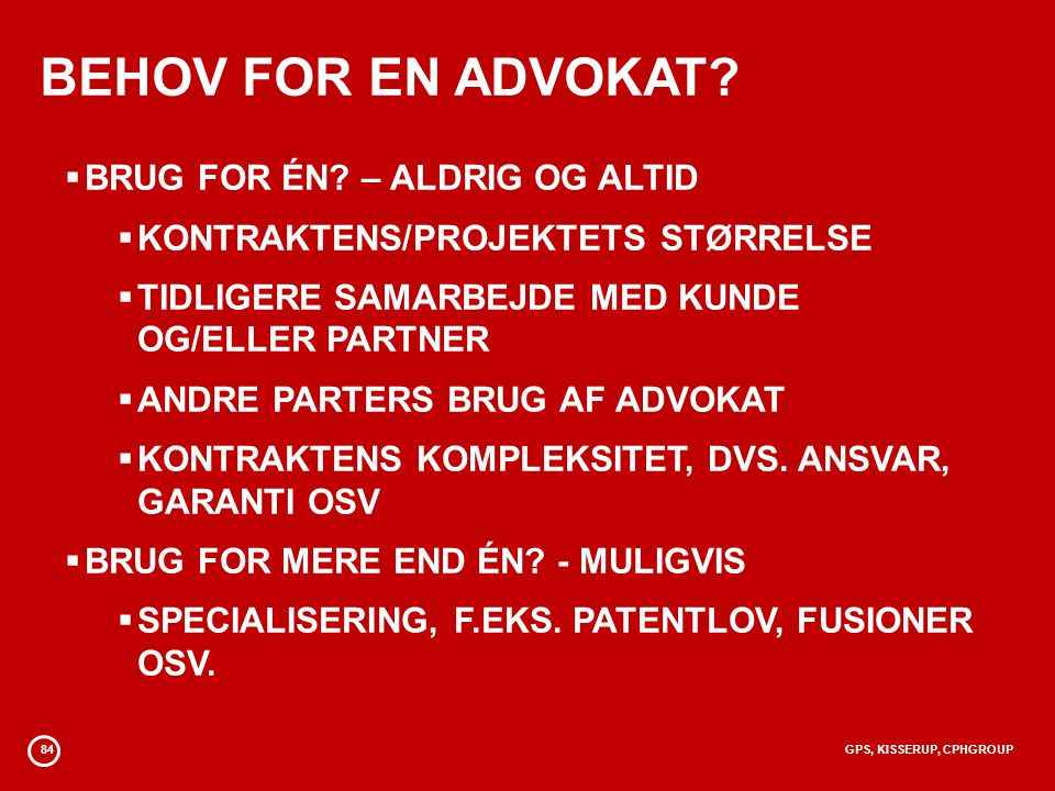 84GPS, KISSERUP, CPHGROUP BEHOV FOR EN ADVOKAT.  BRUG FOR ÉN.