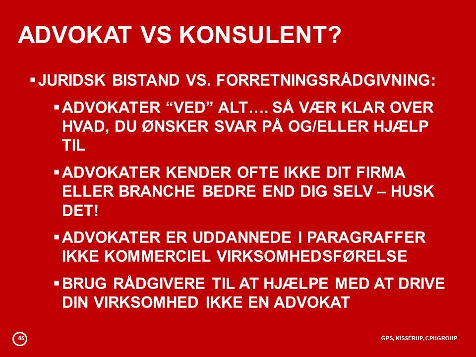 85GPS, KISSERUP, CPHGROUP ADVOKAT VS KONSULENT.  JURIDSK BISTAND VS.
