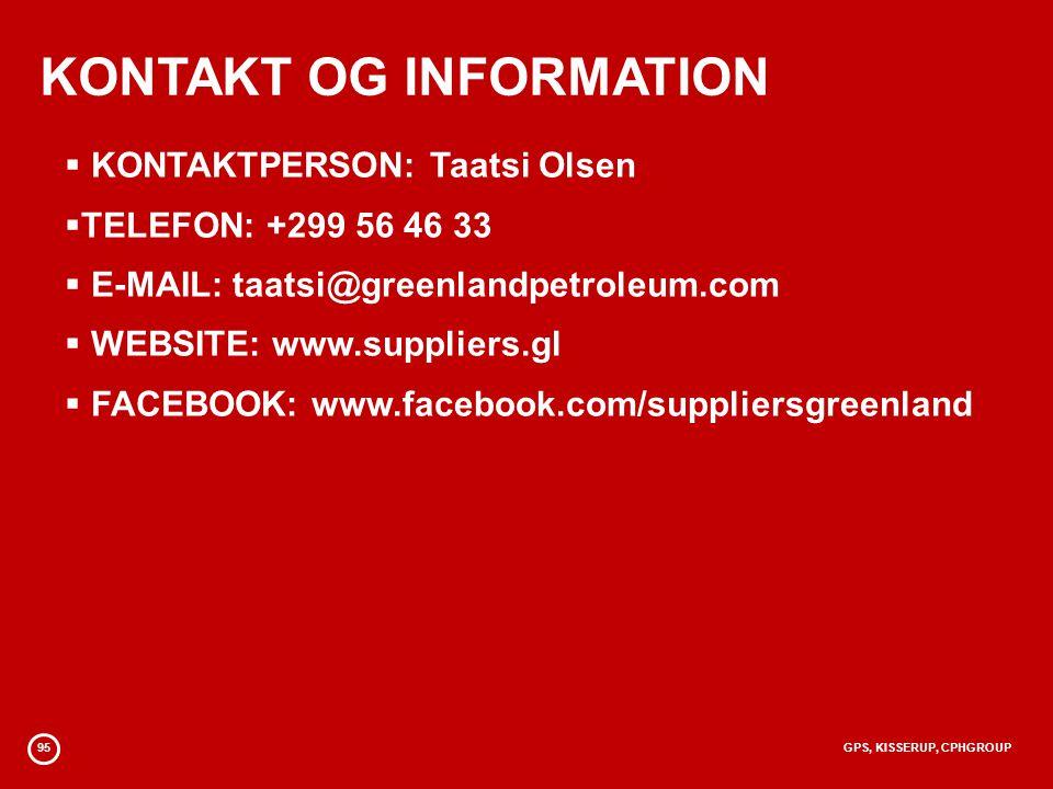 95GPS, KISSERUP, CPHGROUP KONTAKT OG INFORMATION  KONTAKTPERSON: Taatsi Olsen  TELEFON: +299 56 46 33  E-MAIL: taatsi@greenlandpetroleum.com  WEBSITE: www.suppliers.gl  FACEBOOK: www.facebook.com/suppliersgreenland