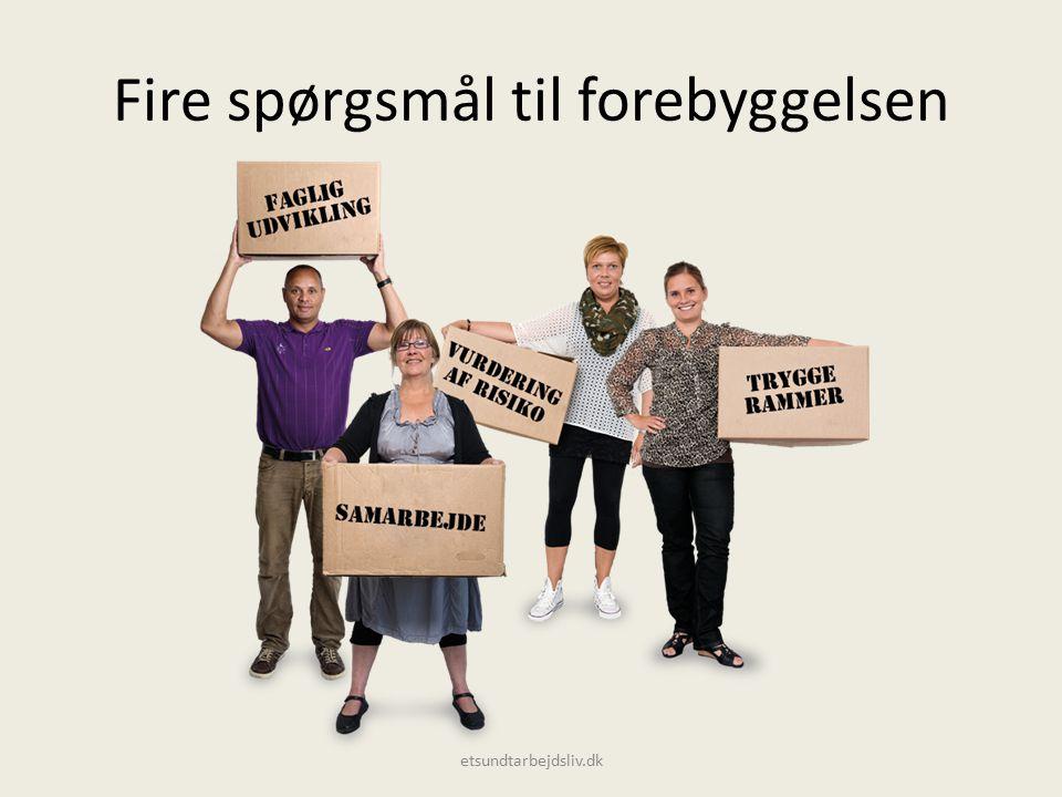 Fire spørgsmål til forebyggelsen etsundtarbejdsliv.dk