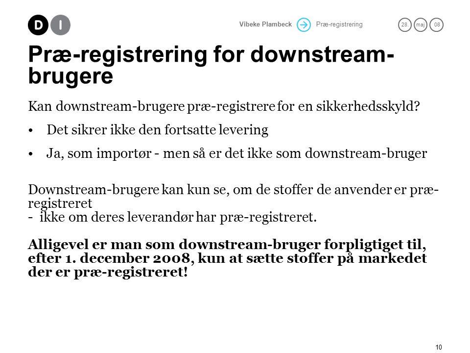 Præ-registrering 28.maj 08 Vibeke Plambeck 10 Præ-registrering for downstream- brugere Kan downstream-brugere præ-registrere for en sikkerhedsskyld.