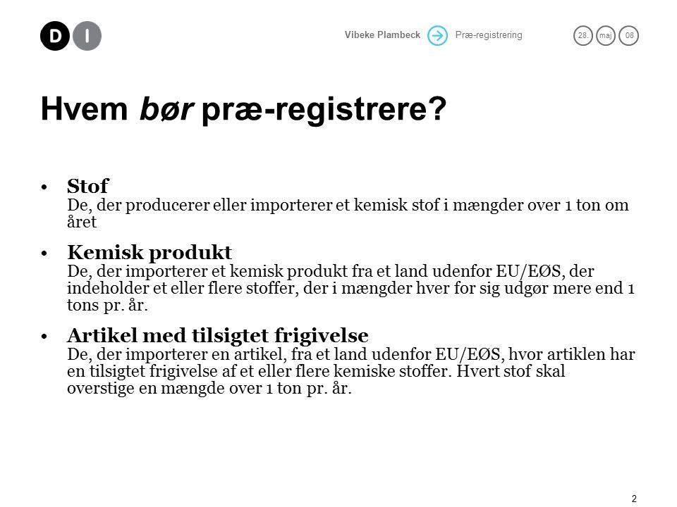 Præ-registrering 28.maj 08 Vibeke Plambeck 2 Hvem bør præ-registrere.
