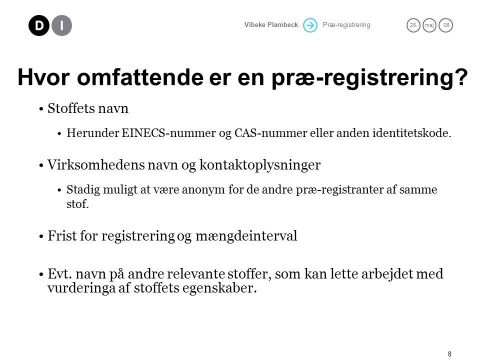 Præ-registrering 28.maj 08 Vibeke Plambeck 8 Hvor omfattende er en præ-registrering.