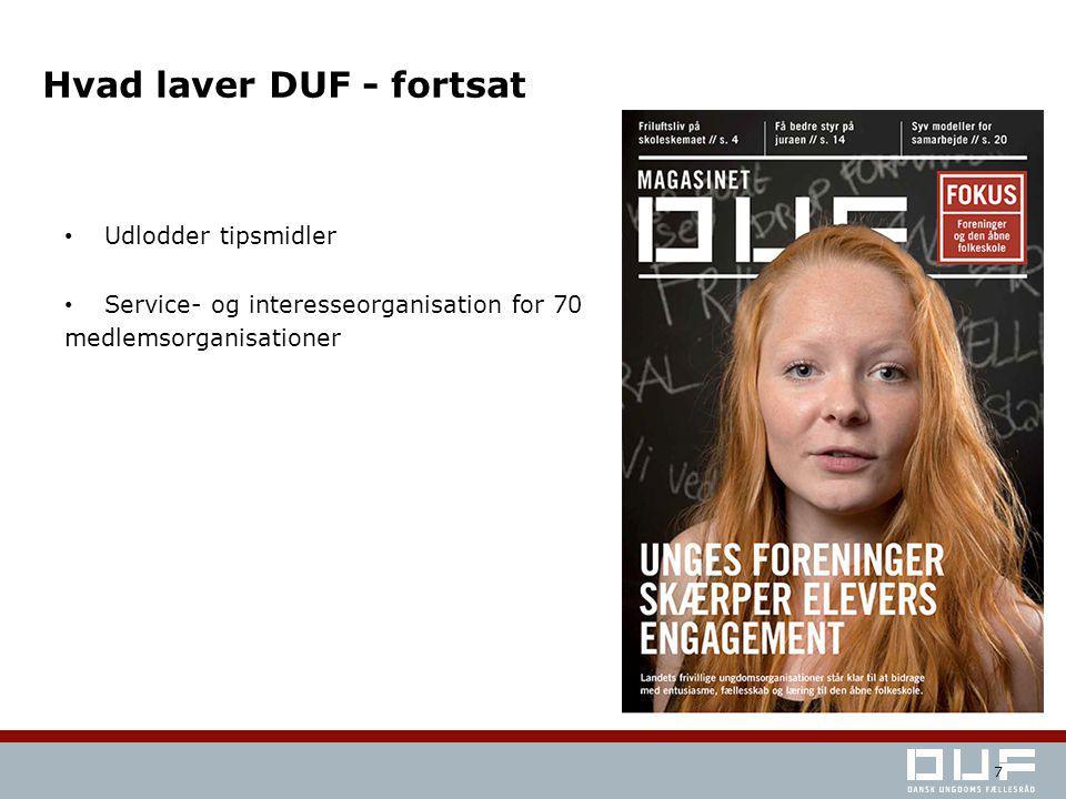 Hvad laver DUF - fortsat Udlodder tipsmidler Service- og interesseorganisation for 70 medlemsorganisationer 7