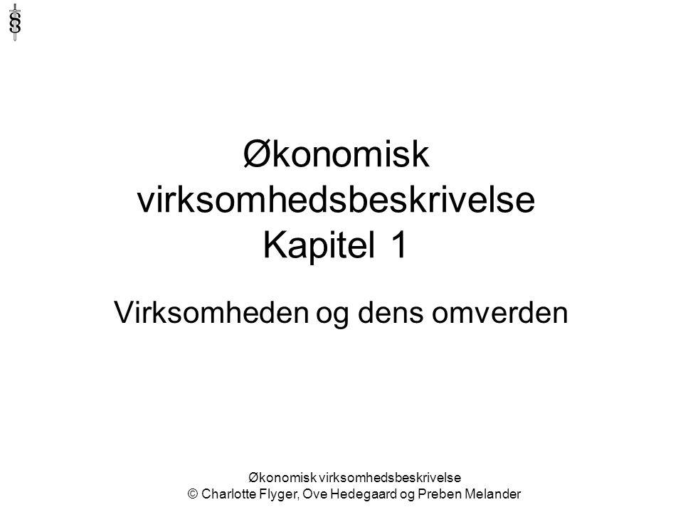 Økonomisk virksomhedsbeskrivelse © Charlotte Flyger, Ove Hedegaard og Preben Melander Økonomisk virksomhedsbeskrivelse Kapitel 1 Virksomheden og dens