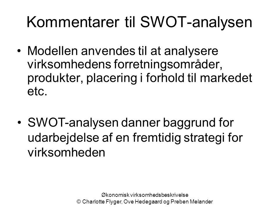 Økonomisk virksomhedsbeskrivelse © Charlotte Flyger, Ove Hedegaard og Preben Melander Kommentarer til SWOT-analysen Modellen anvendes til at analysere