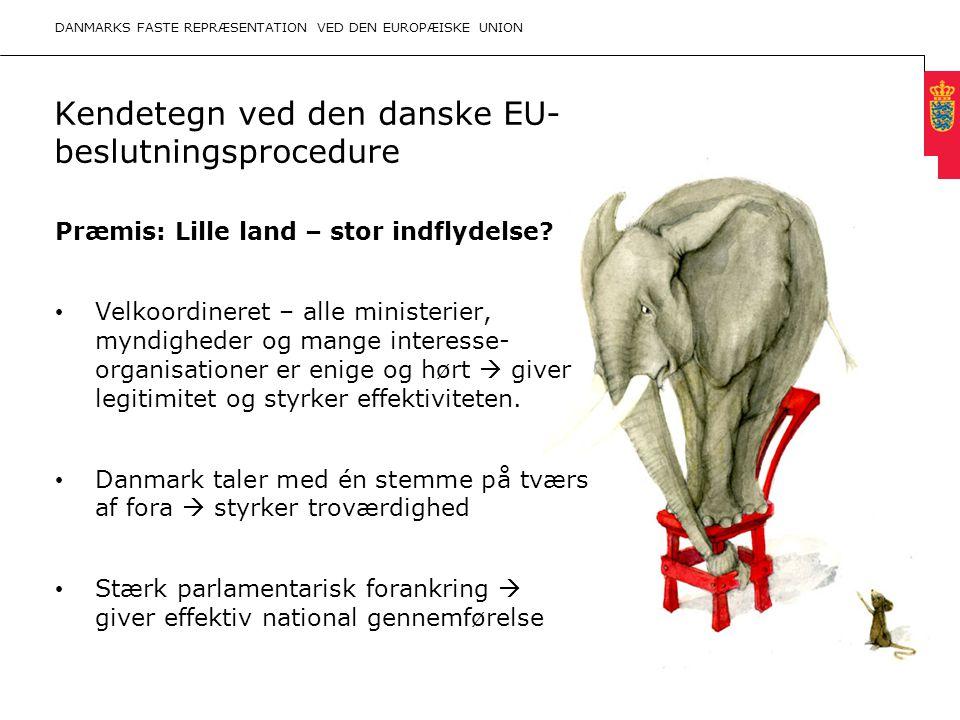 Minimum clear margin for text Fixed margin Keep heading in CAPITALS Kendetegn ved den danske EU- beslutningsprocedure Præmis: Lille land – stor indflydelse.