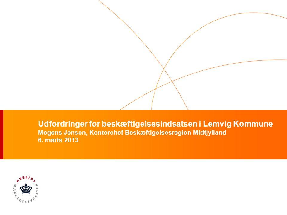 Udfordringer for beskæftigelsesindsatsen i Lemvig Kommune Mogens Jensen, Kontorchef Beskæftigelsesregion Midtjylland 6.