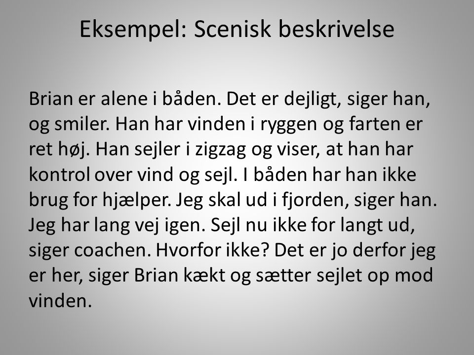 Eksempel: Scenisk beskrivelse Brian er alene i båden.