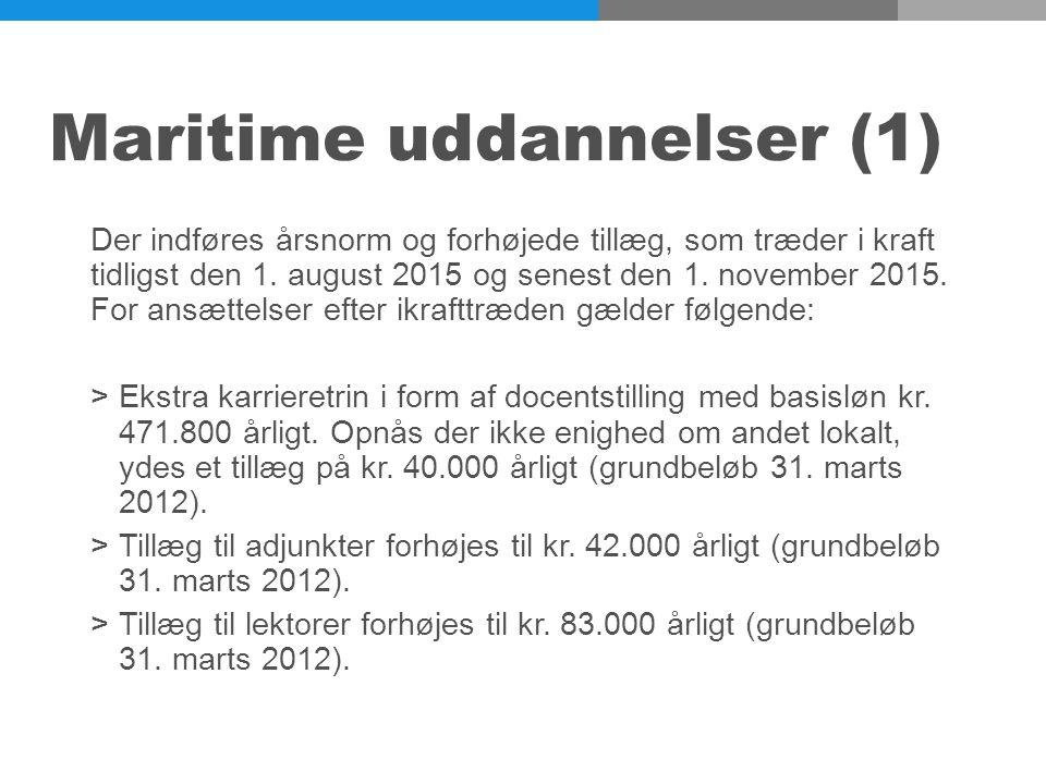 Maritime uddannelser (1) Der indføres årsnorm og forhøjede tillæg, som træder i kraft tidligst den 1.