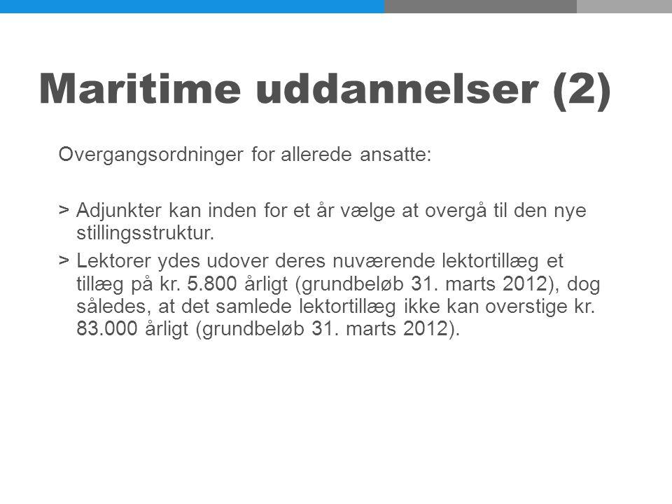 Maritime uddannelser (2) Overgangsordninger for allerede ansatte: >Adjunkter kan inden for et år vælge at overgå til den nye stillingsstruktur.