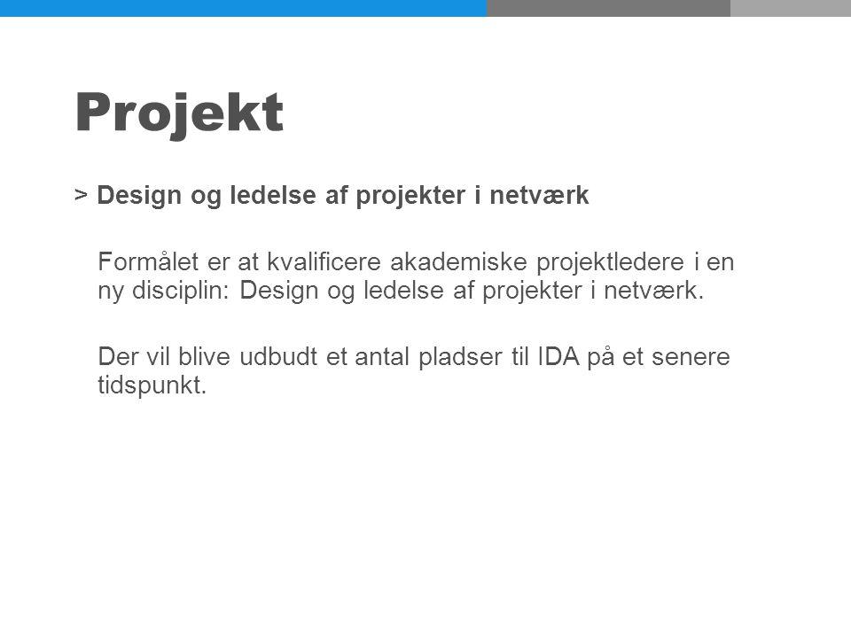 Projekt >Design og ledelse af projekter i netværk Formålet er at kvalificere akademiske projektledere i en ny disciplin: Design og ledelse af projekter i netværk.