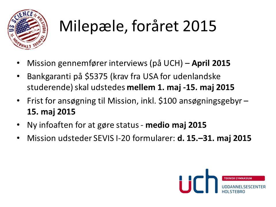 Milepæle, foråret 2015 Mission gennemfører interviews (på UCH) – April 2015 Bankgaranti på $5375 (krav fra USA for udenlandske studerende) skal udstedes mellem 1.